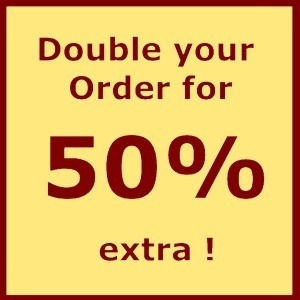 DOUBLE MY ORDER FOR 50% EXTRA